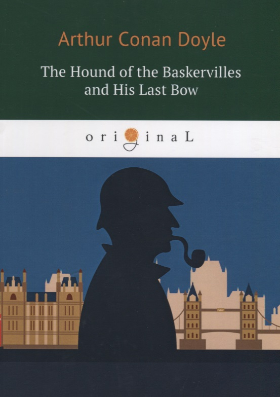 Doyle A.C. The Hound of the Baskervilles and His Last Bow (книга на английском языке) his last bow