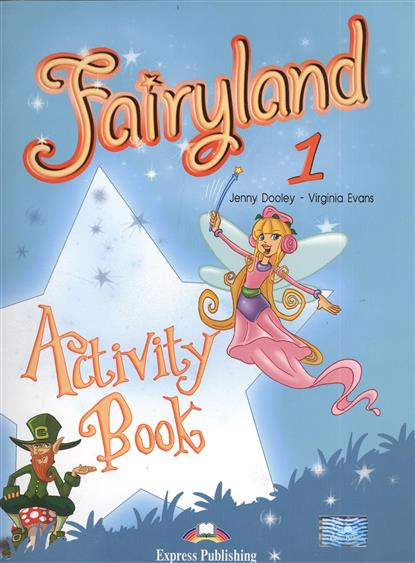 Dooley J., Evans V. Fairyland 1. Activity Book. Рабочая тетрадь dooley j evans v fairyland 2 my junior language portfolio языковой портфель