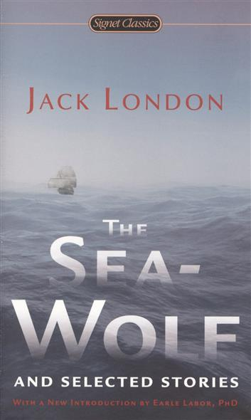 London J. The Sea-Wolf and Selected Stories the sea wolf