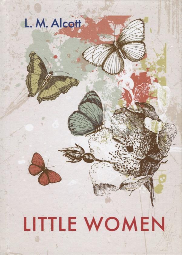 Alcott L. Little Women alcott l good wives хорошие жены роман на англ яз