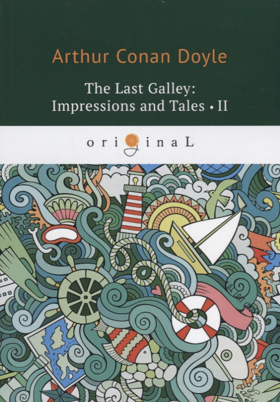 Doyle A. The last Galley: Impressions and Tales II arthur conan doyle the last galley impressions and tales i isbn 978 5 521 07168 5