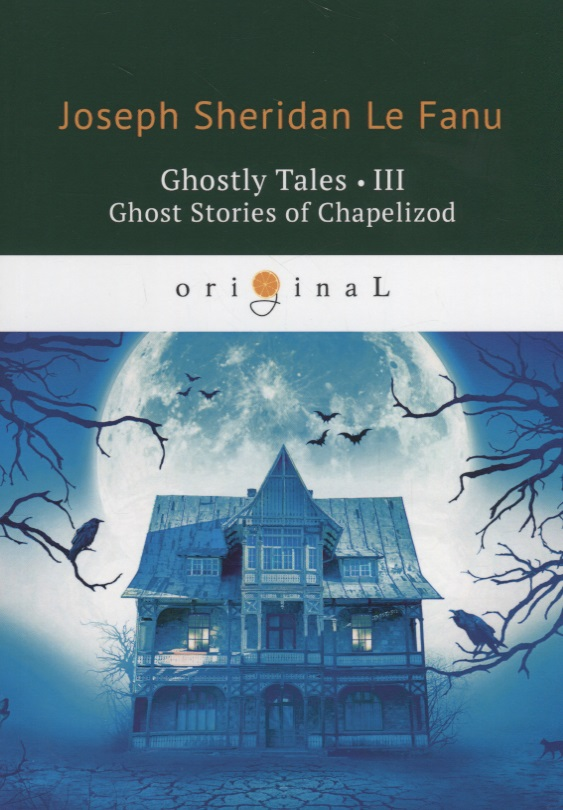 Le Fanu J. Ghostly Tales III. Ghost Stories of Chapelizod цена