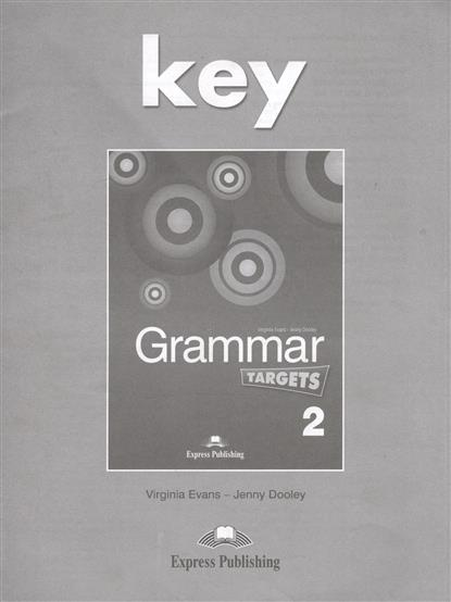 Evans V., Dooley J. Grammar Targets 2. Key evans v dooley j enterprise 2 grammar teacher s book грамматический справочник