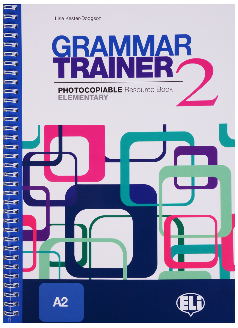 Kester-Dodgson L. Grammar Trainer 2. Photocopiable Resource Book. Elementary (A2) ISBN: 9788853605078 liz taylor international express elementary teacher s resource book