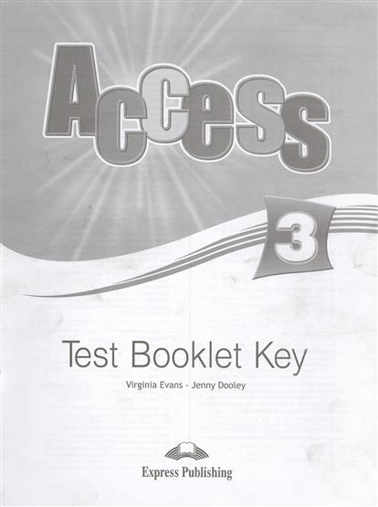 Evans V., Dooley J. Access 3. Test Booklet Key evans v dooley j enterprise plus grammar pre intermediate