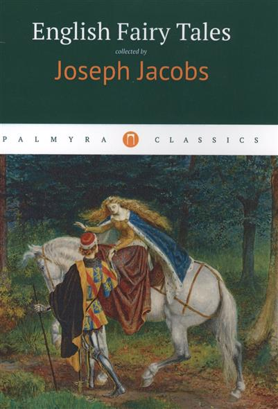 Joseph J. English Fairy Tales jacobs j english fairy tales сборник на английском языке
