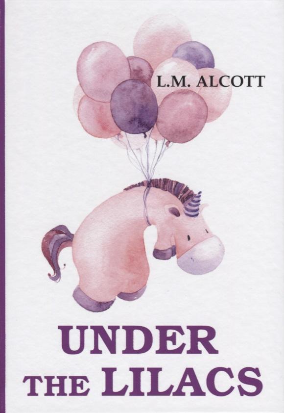 Alcott L. Under the Lilacs alcott l good wives хорошие жены роман на англ яз