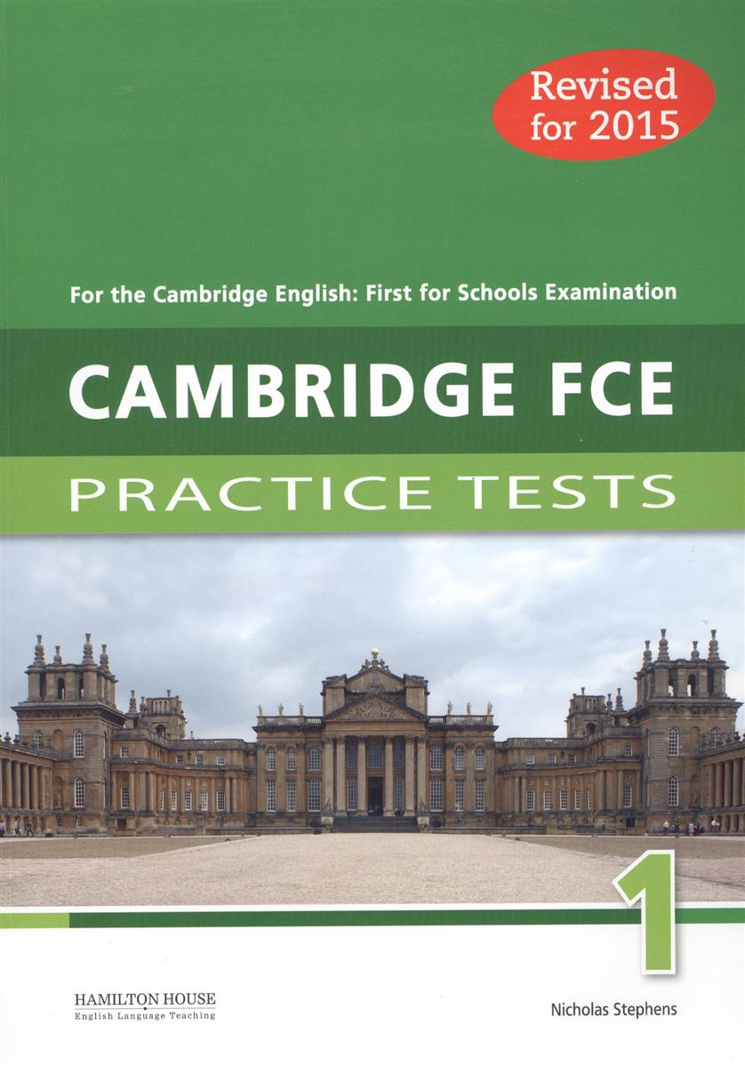 Stephens N. Cambridge FCE 1: Practice Tests. For the Cambridge English: First for Schools Examination. Revised for 2015 clyde l dodgson l harwood d first buster preparation course for the cambridge english first fce for schools student s book with 3 practice tests 3cd