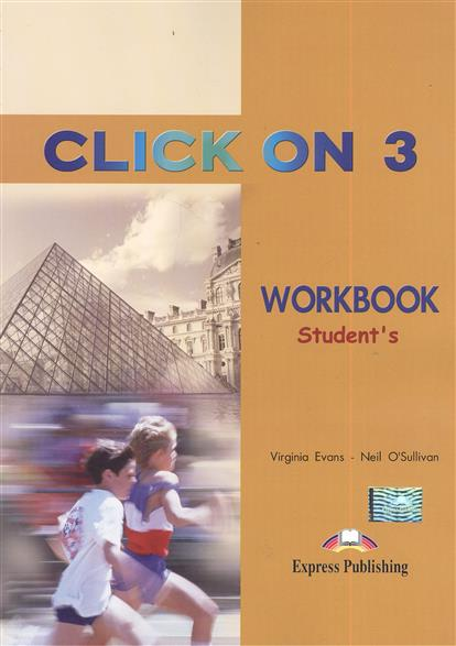 Evans V., O'Sullivan N. Click on 3. WorkBook Student's evans v dooley j enterprise 3 video activity book pre intermediate рабочая тетрадь к видеокурсу