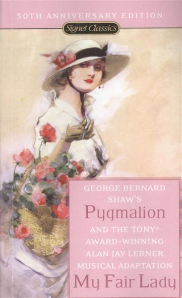 Shaw B., Lerner A., Loewe F. Pygmalion. A Romance in Five Acts and My Fair Lady. Based on Show's Pygmalion ISBN: 9780451530097 шереметьев константин петрович интеллектика как работает ваш мозг