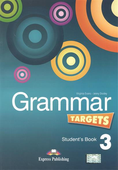 Evans V., Dooley J. Grammar Targets 3. Student's Book evans v dooley j enterprise 2 grammar teacher s book грамматический справочник