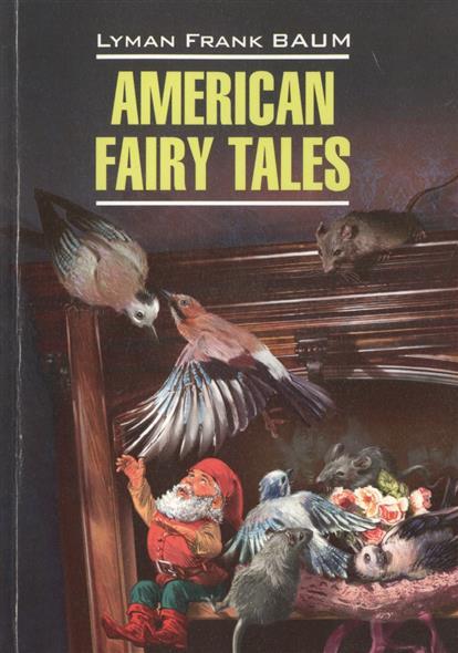 Baum L. American fairy tales. Книга для чтения на английском языке ISBN: 9785992510393 драйзер т сестра кэрри книга для чтения на английском языке