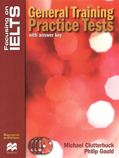 Clutterbuck M., Gould P. Focusing on IELTS. General Training Practice Tests (with answer key) (+3CD) clutterbuck m gould p focusing on ielts general training practice tests with answer key 3cd