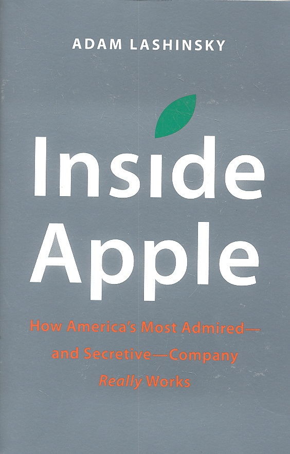 Lashinsky A. Inside Apple. How America's Most Admired -And Secretive - Company Really Works adam lashinsky õuna südames