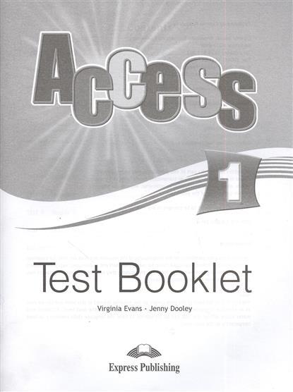 Evans V., Dooley J. Access 1. Test Booklet. Сборник тестовых заданий и упражнений evans v dooley j access 1 test booklet сборник тестовых заданий и упражнений