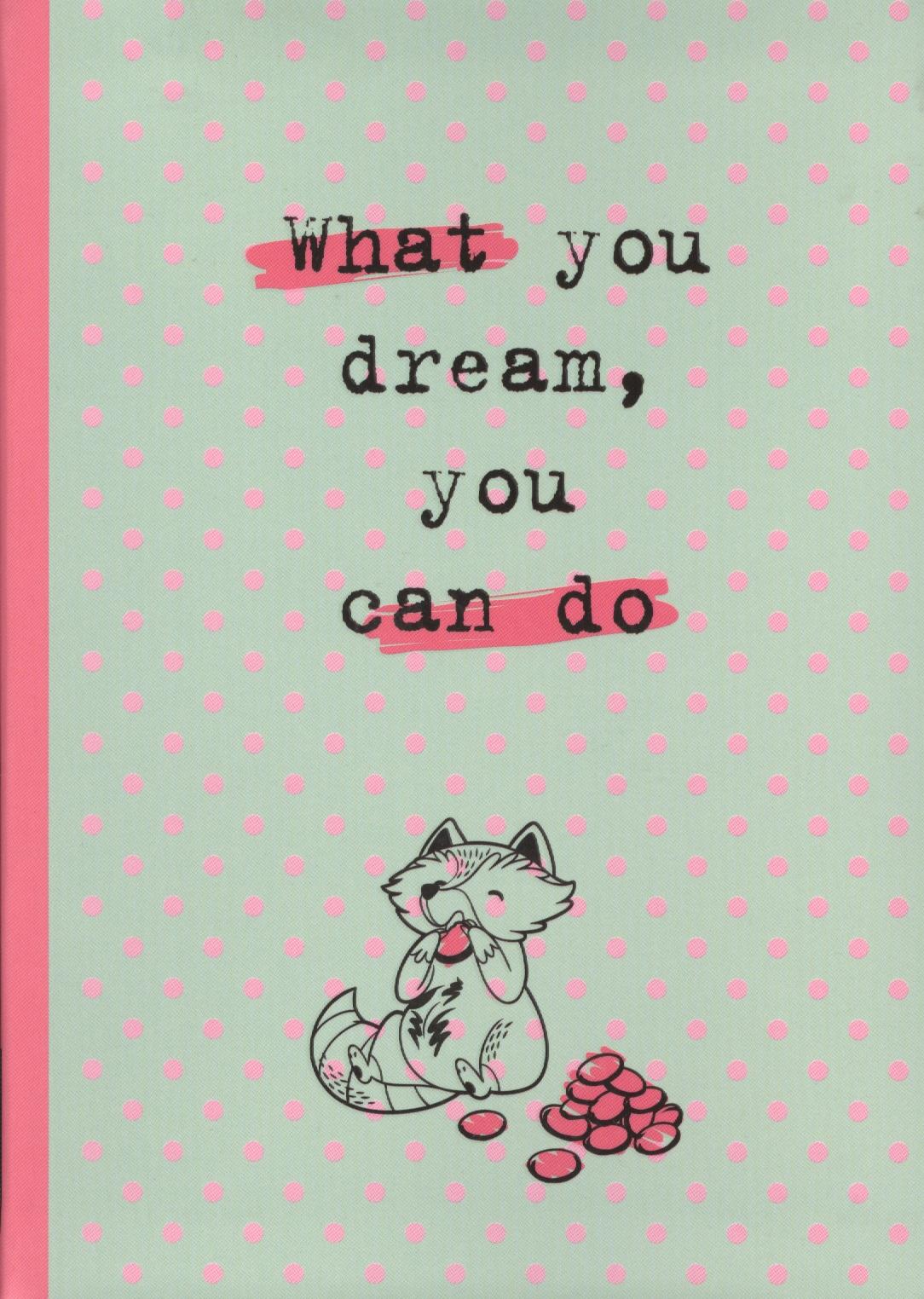 Блокнот What you dream, you can do