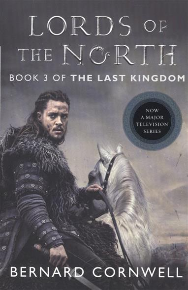 Cornwell B. Lords of the North Tie-in (Saxon Tales) cornwell b the flame bearer the last kingdom series book 10