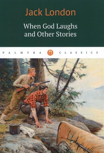 London J. When God Laughs and Other Stories london j south sea tales