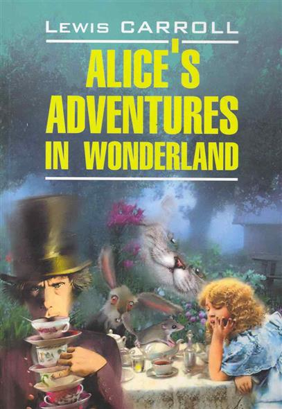 Кэрролл Л. Alice's adventures in wonderland / Алиса в Стране Чудес. Алиса в Зазеркалье кэрролл л алиса в стране чудес алиса в зазеркалье alice s adventures in wonderland through the looking glass