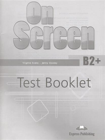 Evans V., Dooley J. On Screen B2+. Test Booklet. Сборник упражнений cambridge young learners english flyers 5 answer booklet
