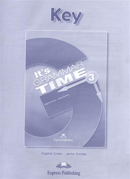 Evans V., Dooley J. It's Grammar Time 3. Key evans v dooley j enterprise 2 grammar teacher s book грамматический справочник