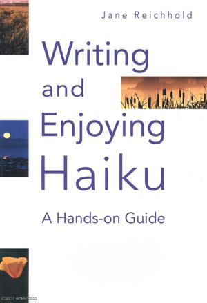 Jane Reichhold Writing and Enjoying Haiku: A Hands-on Guide a short guide to writing about psychology