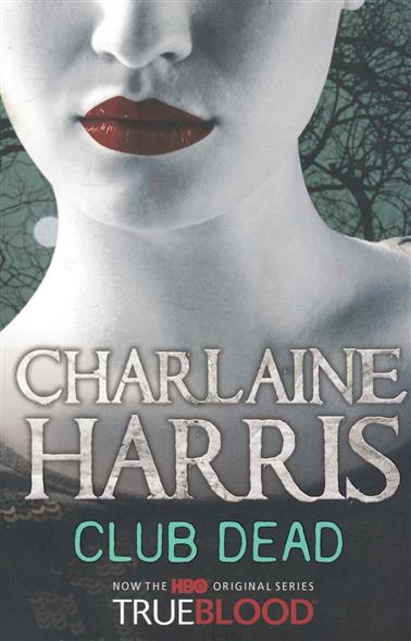 Harris C. Club Dead charlaine harris dead until dark