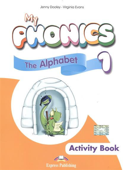 Evans V., Dooley J. My Phonics 1. The Alphabet. Activity Book. Рабочая тетрадь my first abc sticker activity book