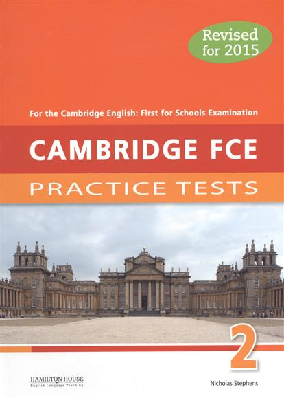 Stephens N. Cambridge FCE 2: Practice Tests. For the Cambridge English: First for Schools Examination. Revised for 2015 stephens nicholas practice tests for cambridge first 2015 fce 1 sb