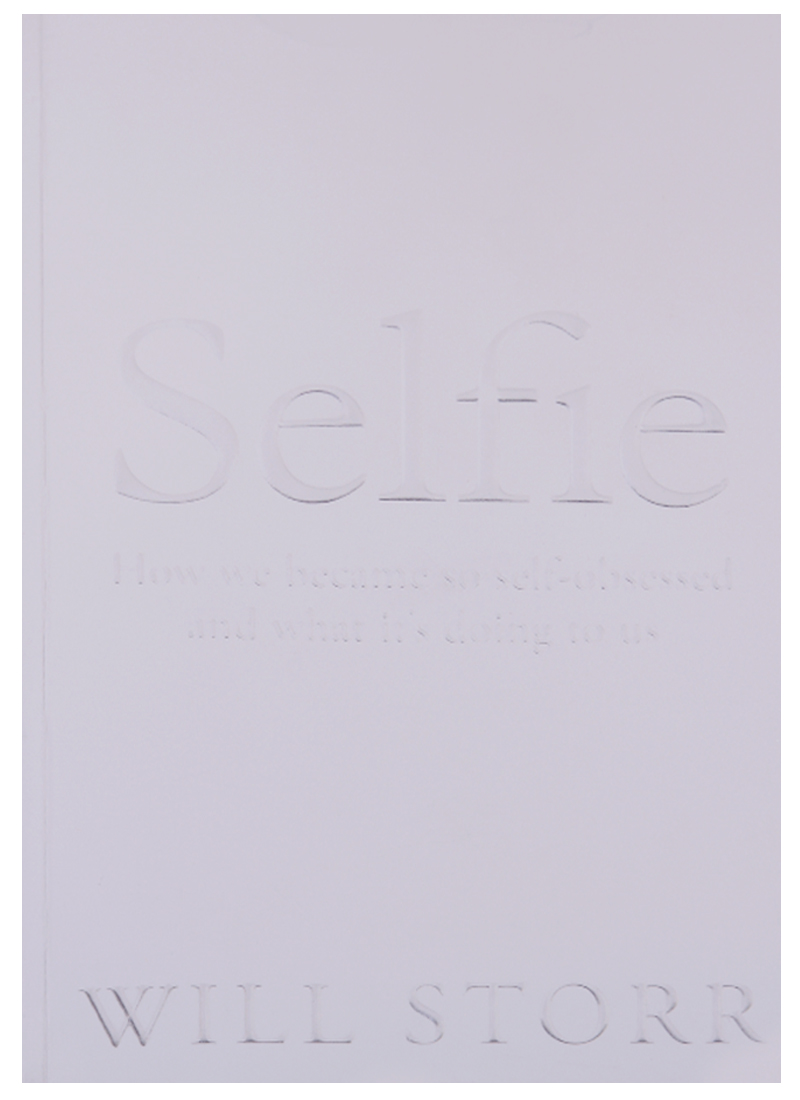 Storr W. Selfie: How We Became So Self-Obsessed and What It's Doing to Us colin b to capture what we cannot keep