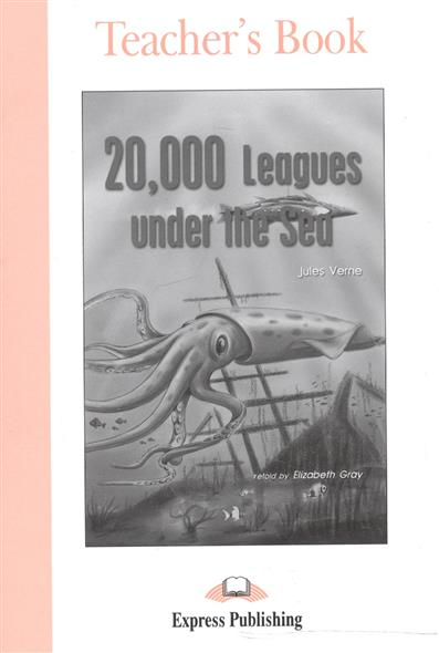 Verne J. 20000 Leagues under the Sea. Theacher's Book verne j around the world in 80 days reader книга для чтения