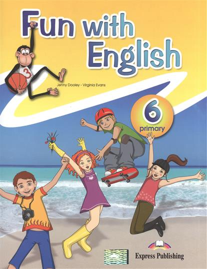 Dooley J., Evans V. Fun with English 6. Primary. Pupil's Book dooley j evans v fairyland 2 activity book рабочая тетрадь