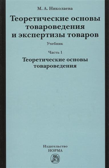 Николаева М. Теоретические основы товароведения и экспертизы товаров. В двух частях. Часть 1. Модуль I. Теоретические основы товароведения. Учебник н м боголюбова ю в николаева межкультурная коммуникация учебник в 2 частях часть 1