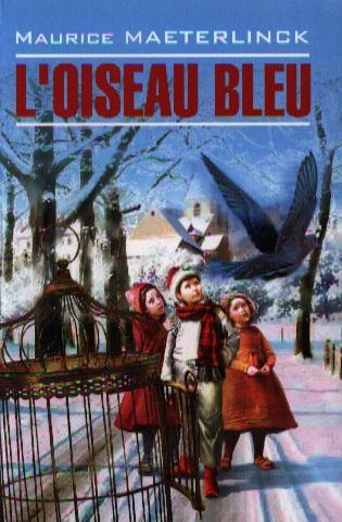 L'Oiseau Bleu. Feerie en six actes et douze tableaux