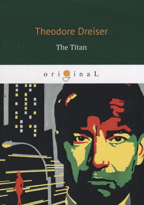 Dreiser T. The Titan dreiser t an american tragedy ii