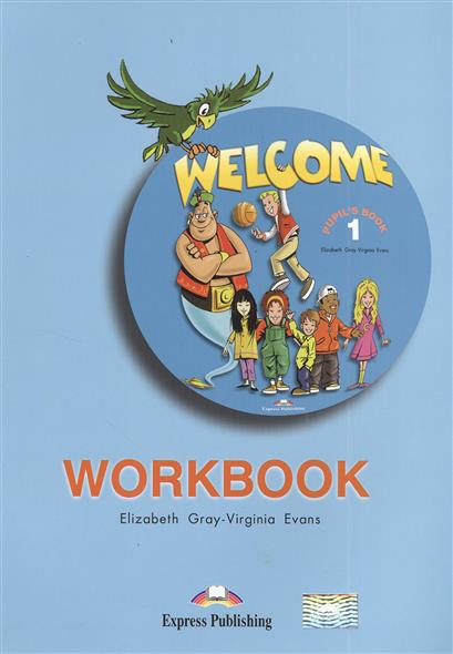 Gray E., Evans V. Welcome. Pupil`s book 1. WorkBook simba simba куклы штеффи и еви мир животных 35 предметов