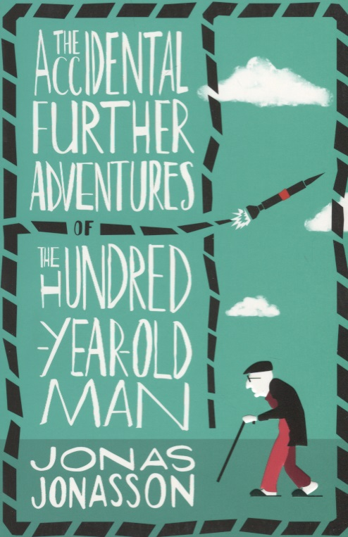 Jonasson J. The Accidental Further Adventures of the Hundred-Year-Old Man the 1 000 year old boy