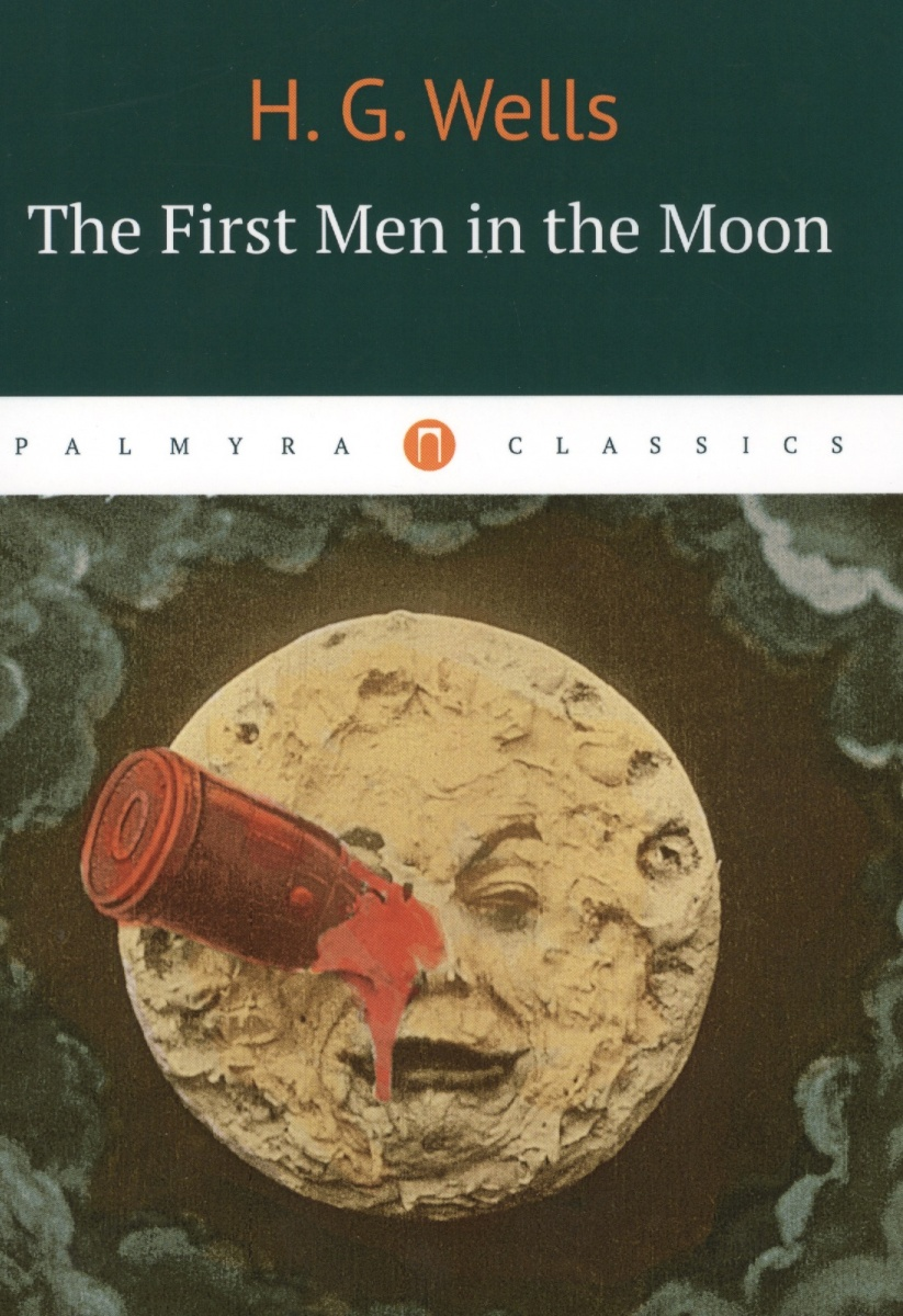 Wells H. The First in the Moon wells h g the first men in the moon первые люди на луне роман на англ яз