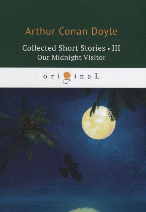 Doyle A. Collected Short Stories III. Our Midnight Visitor collected stories