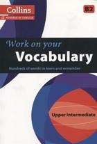 Work on Your Vocabulary. Upper Intermediate B2