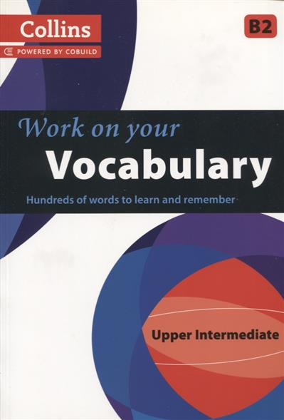 Work on Your Vocabulary. Upper Intermediate B2 mccarthy m english vocabulary in use upper intermediate 3 ed with answ cd rom английская лексика