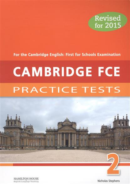Stephens N. Cambridge FCE 2: Practice Tests. For the Cambridge English: First for Schools Examination. Revised for 2015 clyde l dodgson l harwood d first buster preparation course for the cambridge english first fce for schools student s book with 3 practice tests 3cd