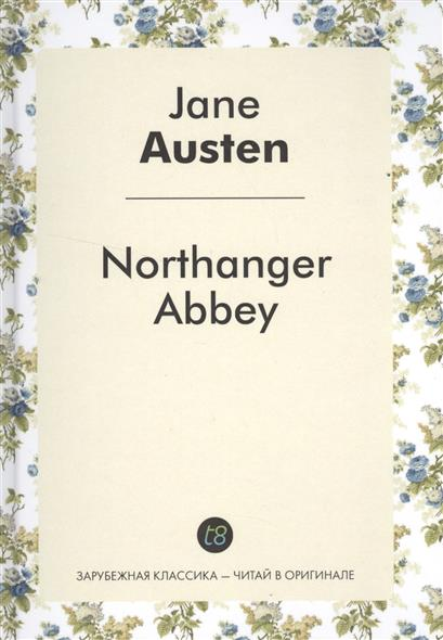 Northanger Abbey. Роман на английской языке