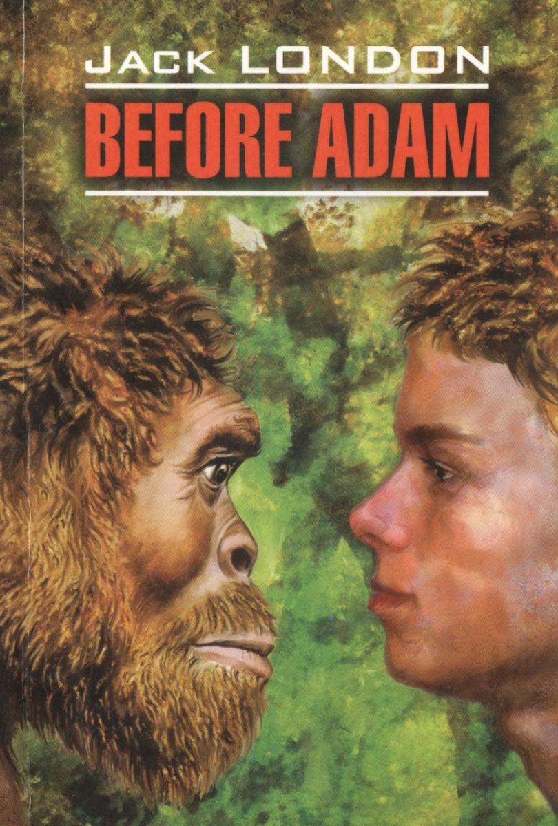 London J. Before Adam. Книга для чтения на английском языке before adam
