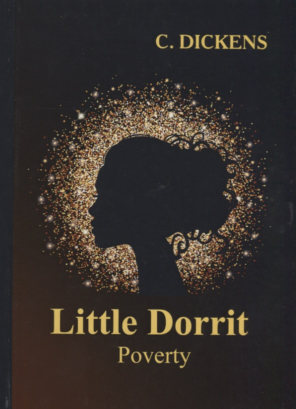 Dickens C. Little Dorrit. Book the First. Poverty dickens c a christmas carol книга для чтения