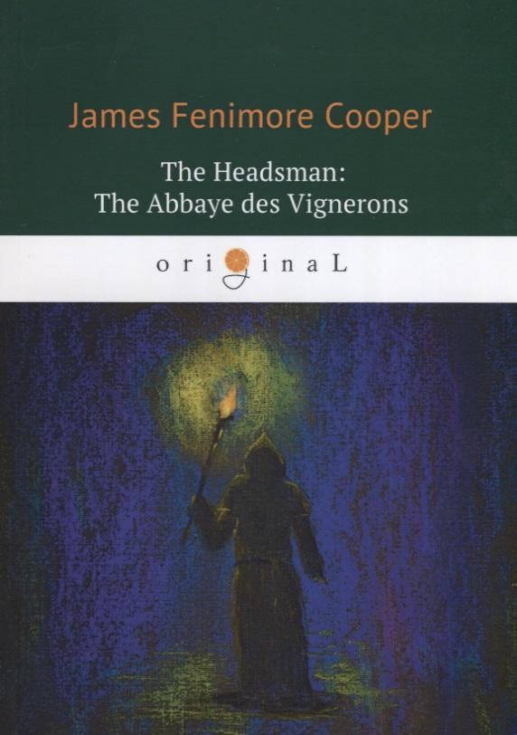 Cooper J. The Headsman: The Abbaye des Vignerons / Палач, или Аббатство виноградарей j f cooper the headsman the abbaye des vignerons