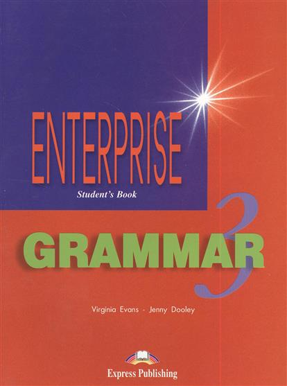 Evans V., Dooley J. Enterprise 3. Grammar. Student`s Book virginia evans jenny dooley enterprise plus pre intermediate my language portfolio