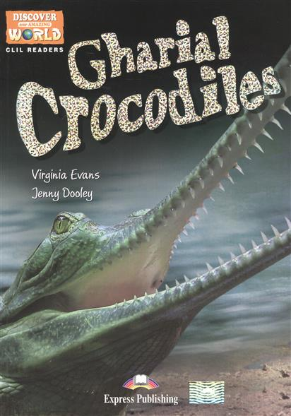 Evans V., Dooley J. Gharial Crocodiles. Level B1. Книга для чтения evans v dooley j henry hippo pictire version texts & pictures isbn 9781846795602
