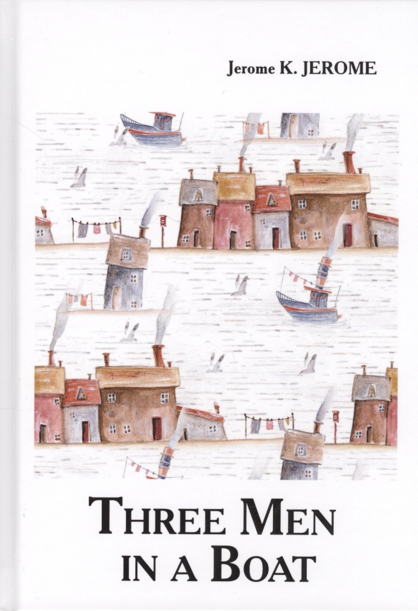 Jerome J.K. Three Men in a Boat. Книга на английском языке цены онлайн