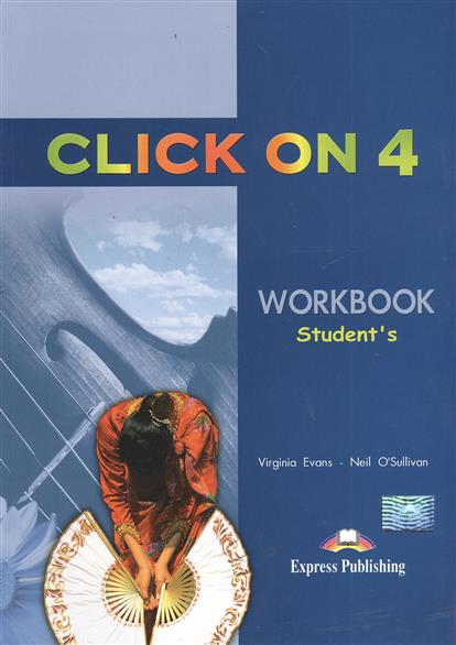 Evans V., O'Sullivan N. Click On 4. Workbook. Student's. Рабочая тетрадь evans v upstream c1 advanced workbook revised рабочая тетрадь